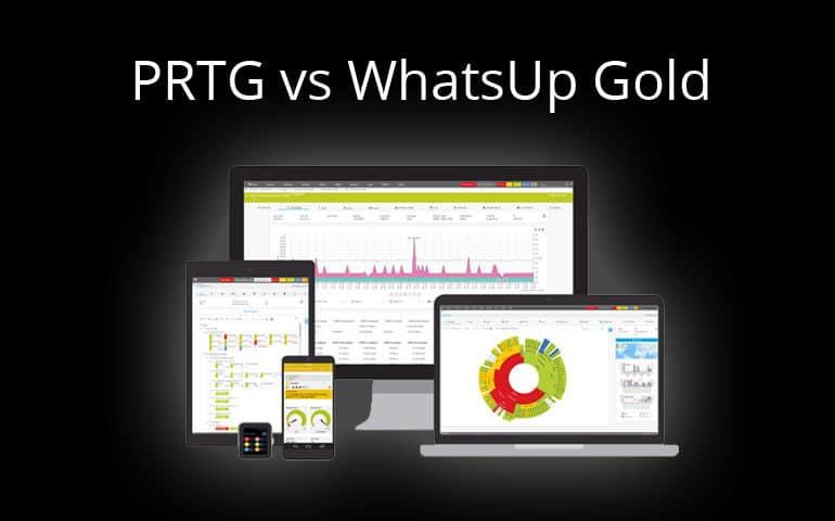 PRTG vs WhatsUp Gold for Network Monitoring & Management Tasks in 2019
